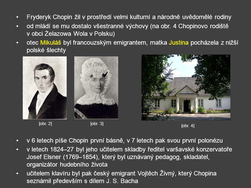 Fryderyk Chopin žil v prostředí velmi kulturní a národně uvědomělé rodiny od mládí se mu dostalo všestranné výchovy (na obr.