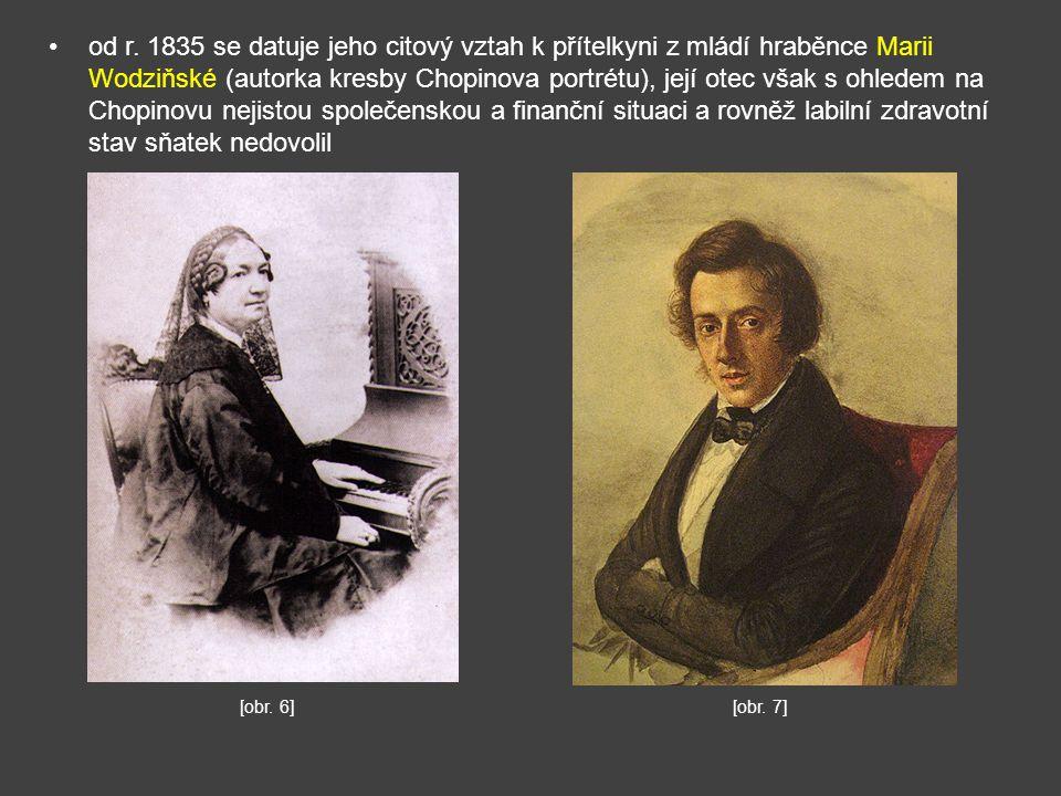 od r. 1835 se datuje jeho citový vztah k přítelkyni z mládí hraběnce Marii Wodziňské (autorka kresby Chopinova portrétu), její otec však s ohledem na