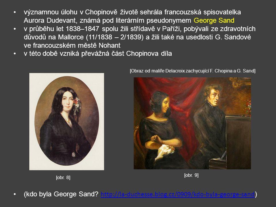 významnou úlohu v Chopinově životě sehrála francouzská spisovatelka Aurora Dudevant, známá pod literárním pseudonymem George Sand v průběhu let 1838–1847 spolu žili střídavě v Paříži, pobývali ze zdravotních důvodů na Mallorce (11/1838 – 2/1839) a žili také na usedlosti G.