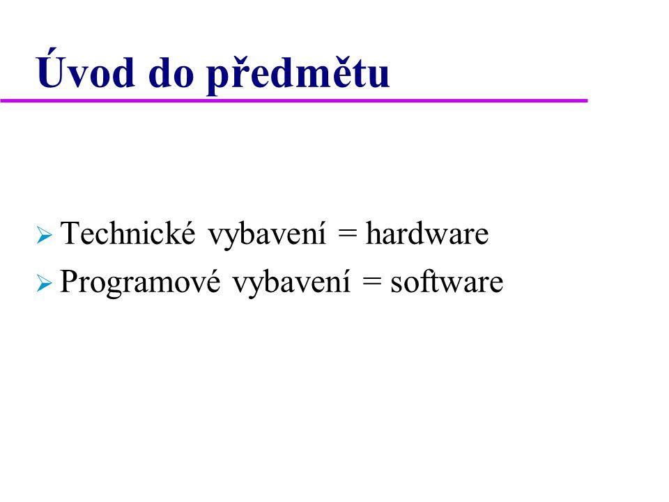 Úvod do předmětu  Technické vybavení = hardware  Programové vybavení = software