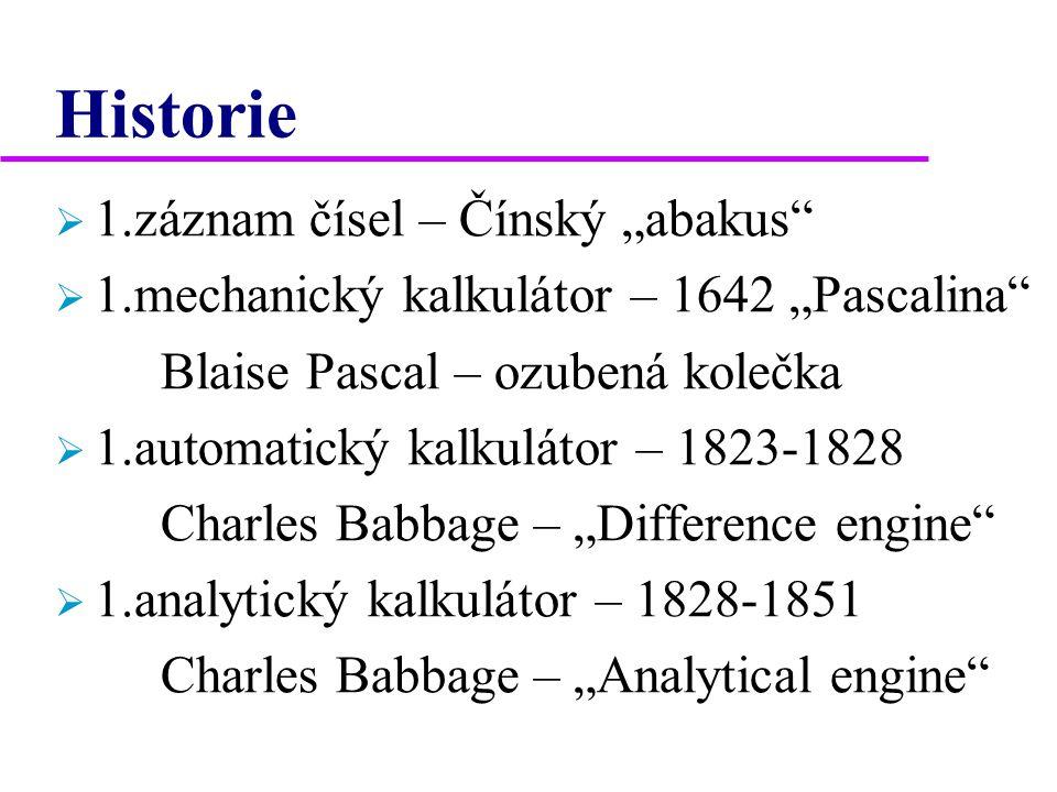 """Historie  1.záznam čísel – Čínský """"abakus  1.mechanický kalkulátor – 1642 """"Pascalina Blaise Pascal – ozubená kolečka  1.automatický kalkulátor – 1823-1828 Charles Babbage – """"Difference engine  1.analytický kalkulátor – 1828-1851 Charles Babbage – """"Analytical engine"""