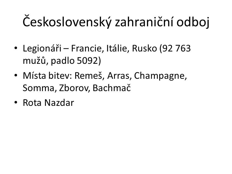 Československý zahraniční odboj Legionáři – Francie, Itálie, Rusko (92 763 mužů, padlo 5092) Místa bitev: Remeš, Arras, Champagne, Somma, Zborov, Bach
