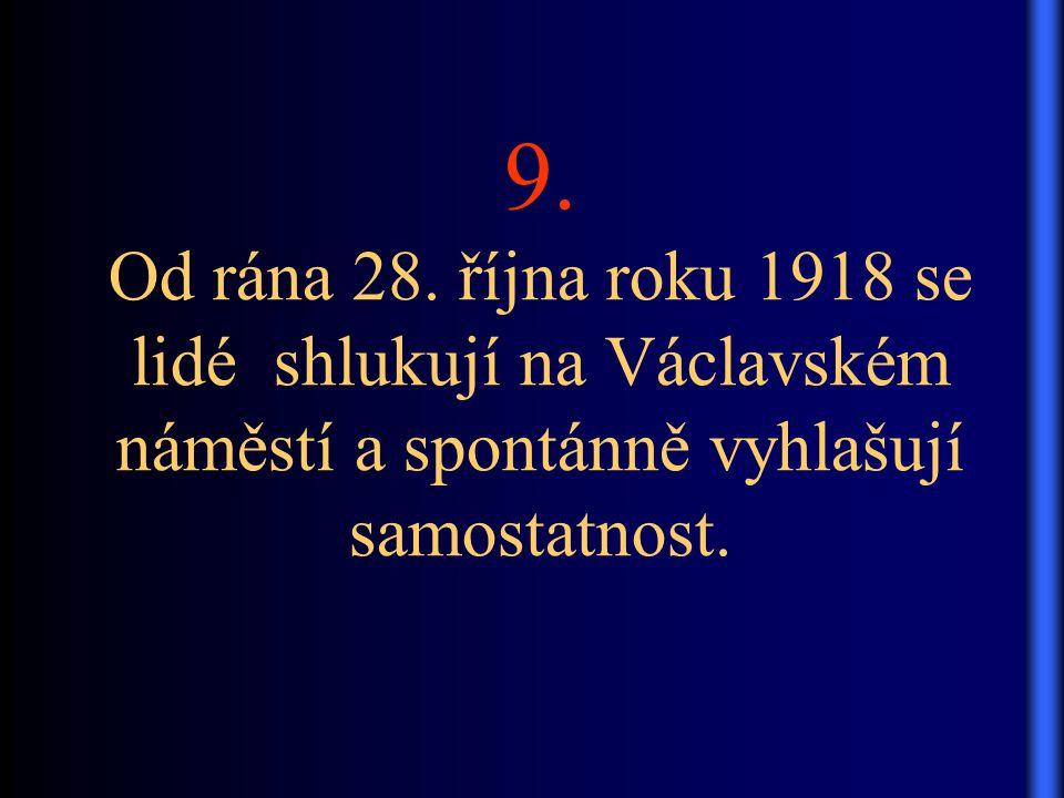 9. Od rána 28. října roku 1918 se lidé shlukují na Václavském náměstí a spontánně vyhlašují samostatnost.