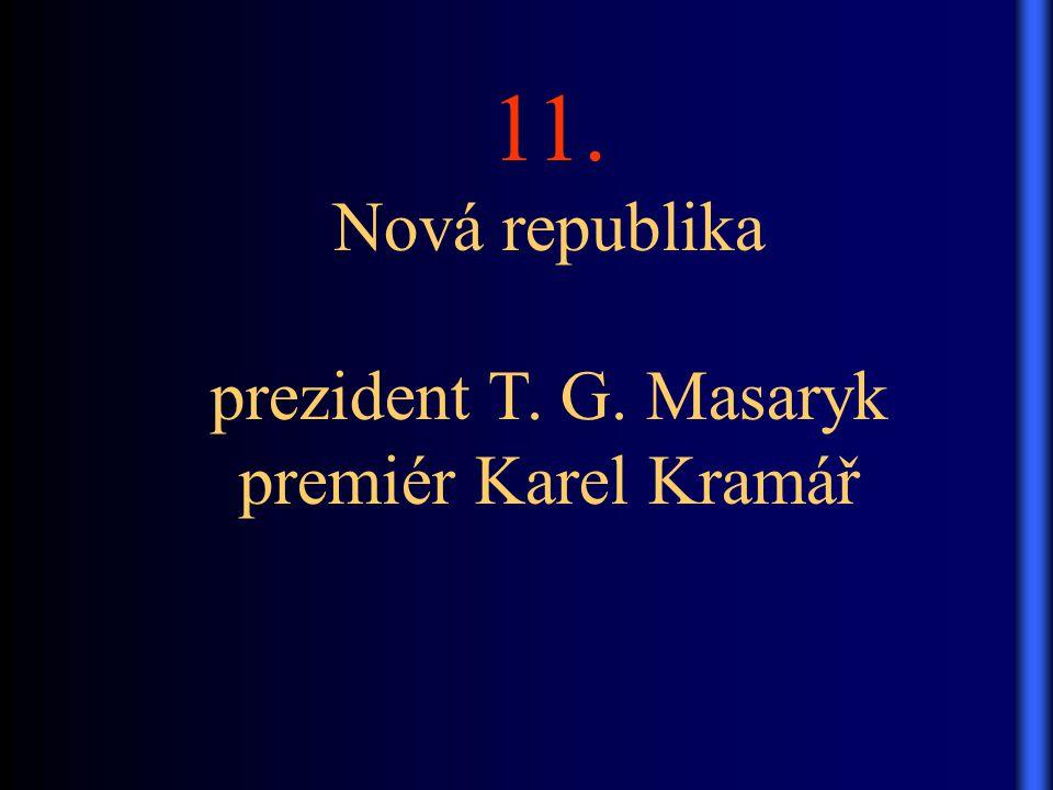 11. Nová republika prezident T. G. Masaryk premiér Karel Kramář