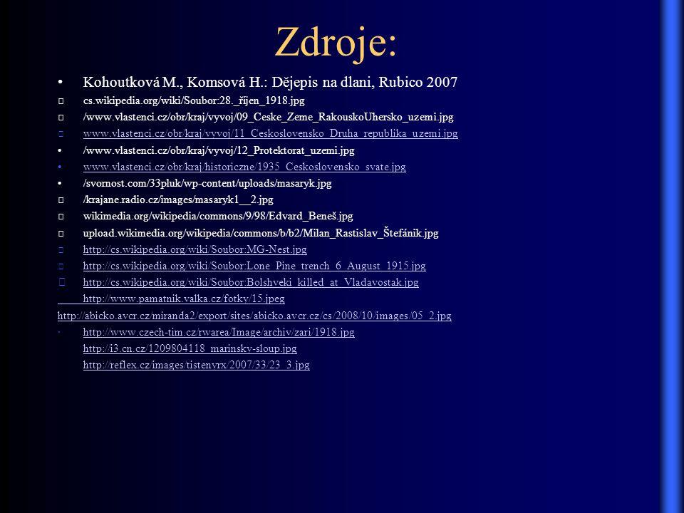 Zdroje: Kohoutková M., Komsová H.: Dějepis na dlani, Rubico 2007 cs.wikipedia.org/wiki/Soubor:28._říjen_1918.jpg /www.vlastenci.cz/obr/kraj/vyvoj/09_C