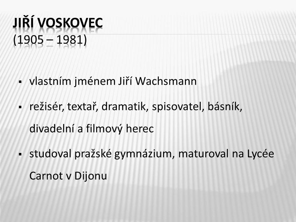  vlastním jménem Jiří Wachsmann  režisér, textař, dramatik, spisovatel, básník, divadelní a filmový herec  studoval pražské gymnázium, maturoval na