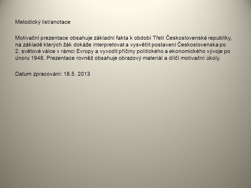 Metodický list/anotace Motivační prezentace obsahuje základní fakta k období Třetí Československé republiky, na základě kterých žák dokáže interpretov
