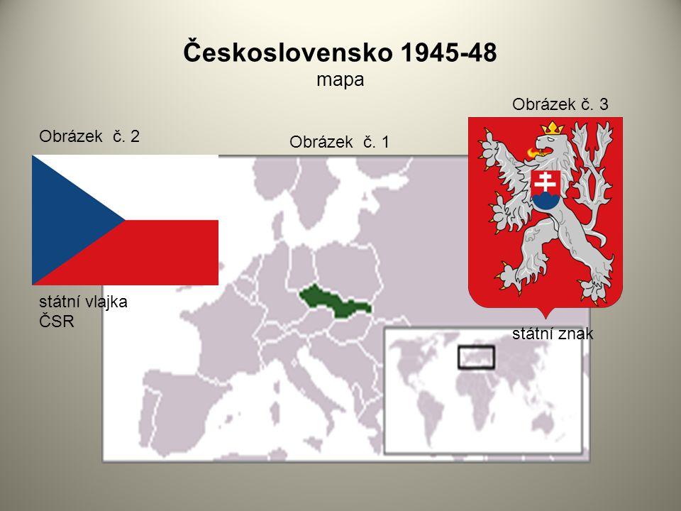 Československo 1945-48 mapa Obrázek č. 1 Obrázek č. 2 Obrázek č. 3 státní vlajka ČSR státní znak Obrázek č. 3