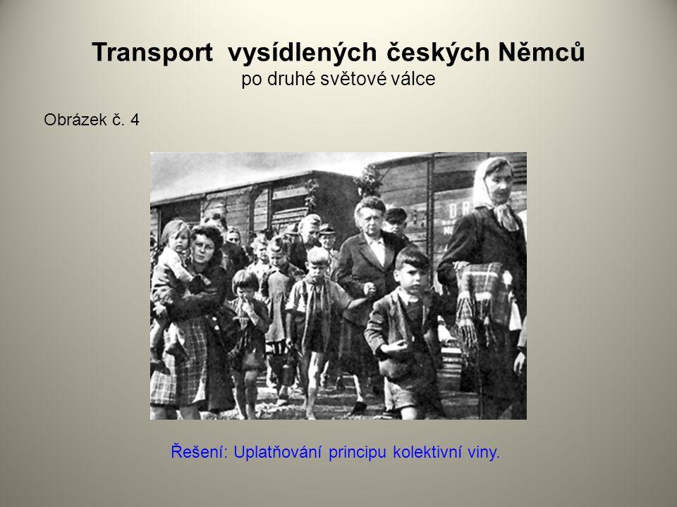 Transport vysídlených českých Němců po druhé světové válce Obrázek č. 4 Řešení: Uplatňování principu kolektivní viny.
