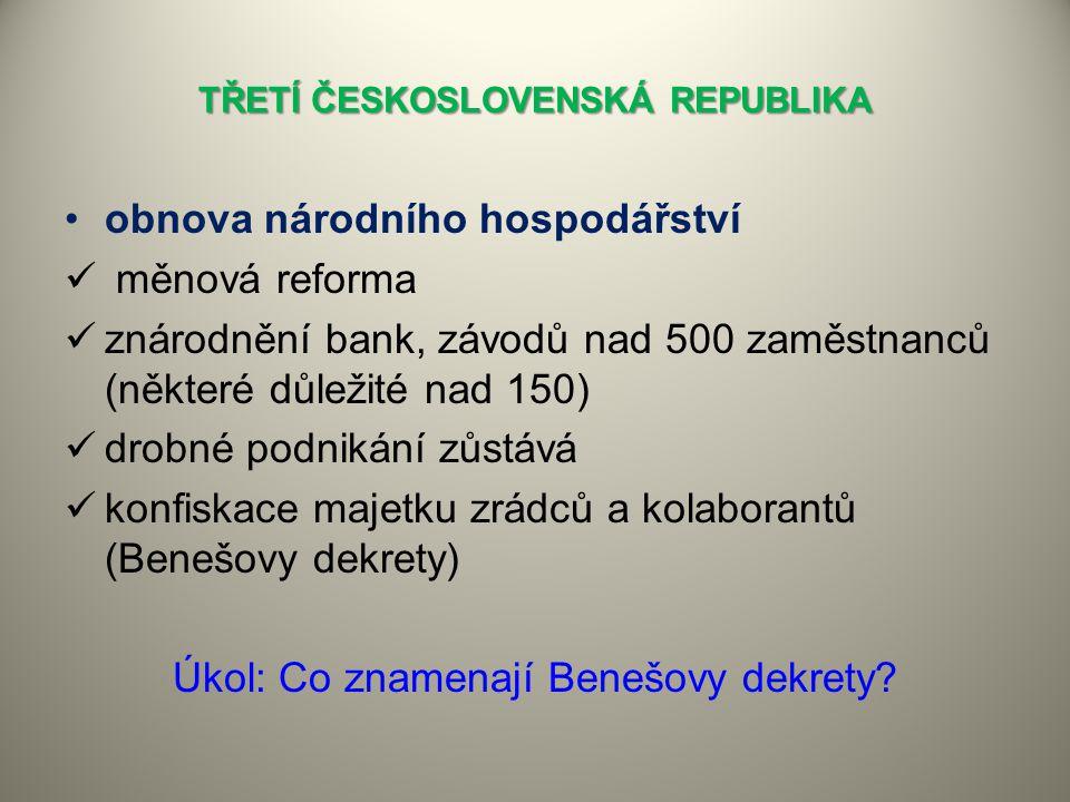 TŘETÍ ČESKOSLOVENSKÁ REPUBLIKA obnova národního hospodářství měnová reforma znárodnění bank, závodů nad 500 zaměstnanců (některé důležité nad 150) dro