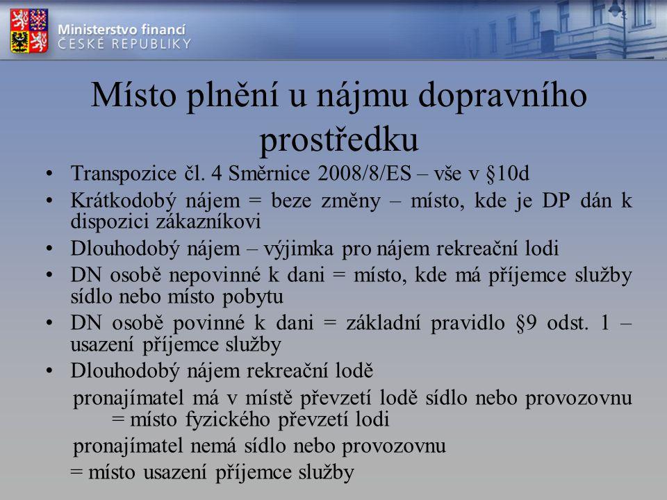 Místo plnění u nájmu dopravního prostředku Transpozice čl. 4 Směrnice 2008/8/ES – vše v §10d Krátkodobý nájem = beze změny – místo, kde je DP dán k di