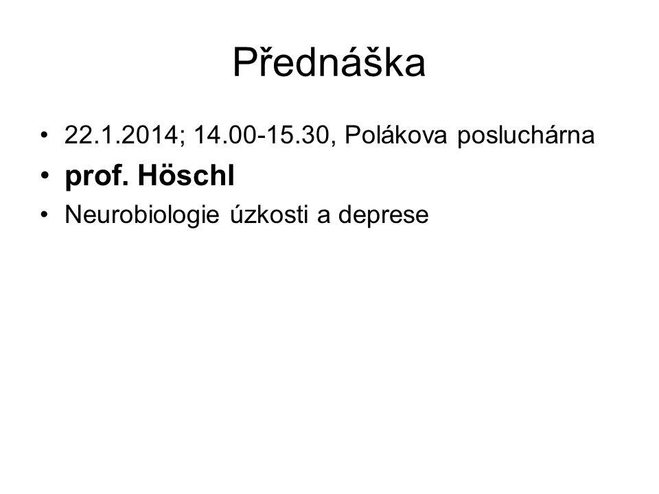 Přednáška 22.1.2014; 14.00-15.30, Polákova posluchárna prof. Höschl Neurobiologie úzkosti a deprese