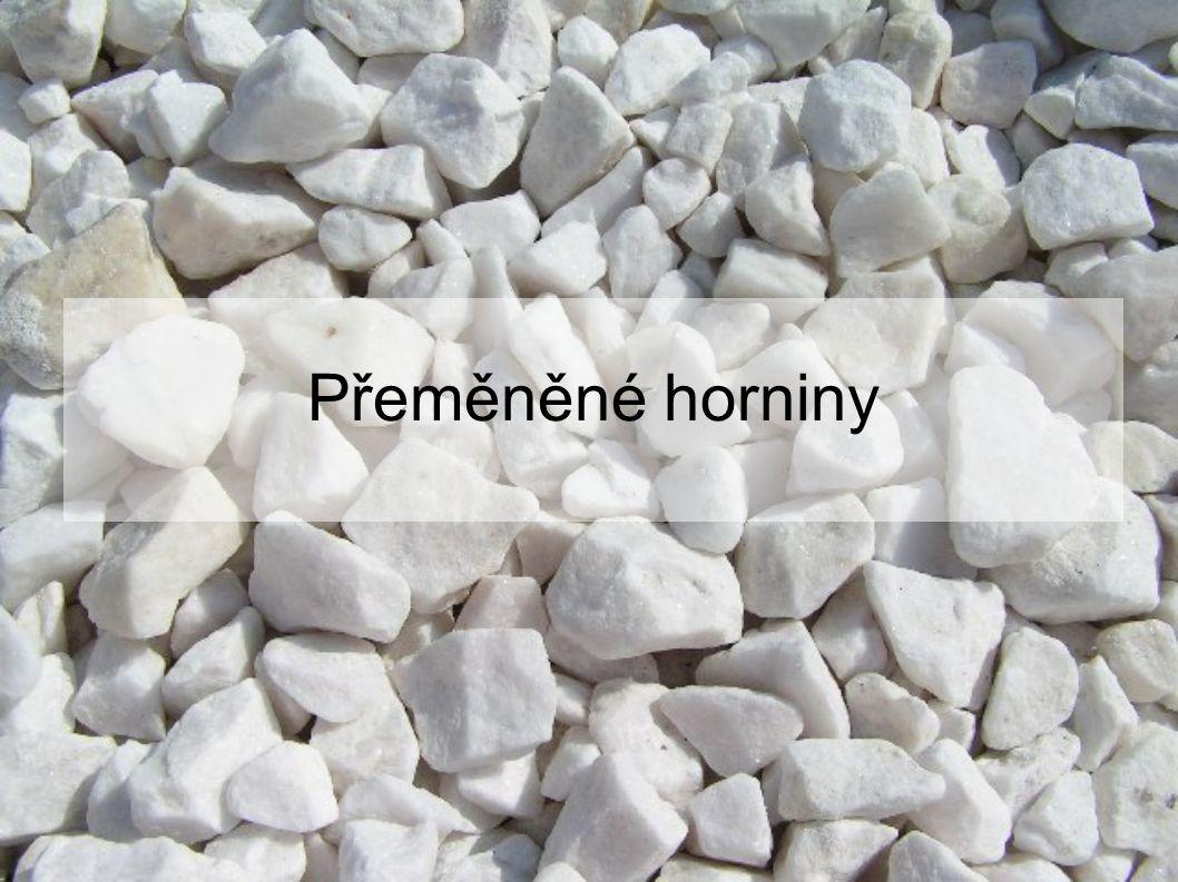 Vznik přeměněných hornin Přeměněné horniny vznikají přeměnou dříve vzniklých hornin – vyvřelých, usazených či dříve přeměněných.