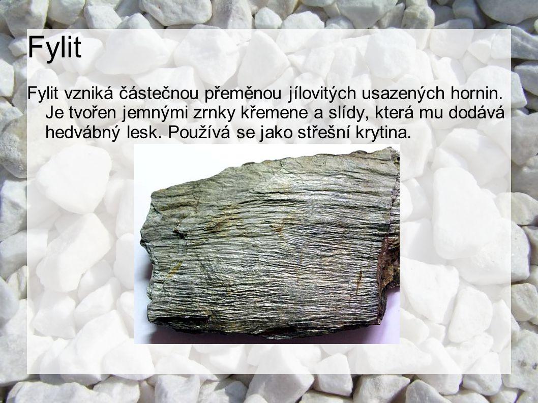 Fylit Fylit vzniká částečnou přeměnou jílovitých usazených hornin. Je tvořen jemnými zrnky křemene a slídy, která mu dodává hedvábný lesk. Používá se