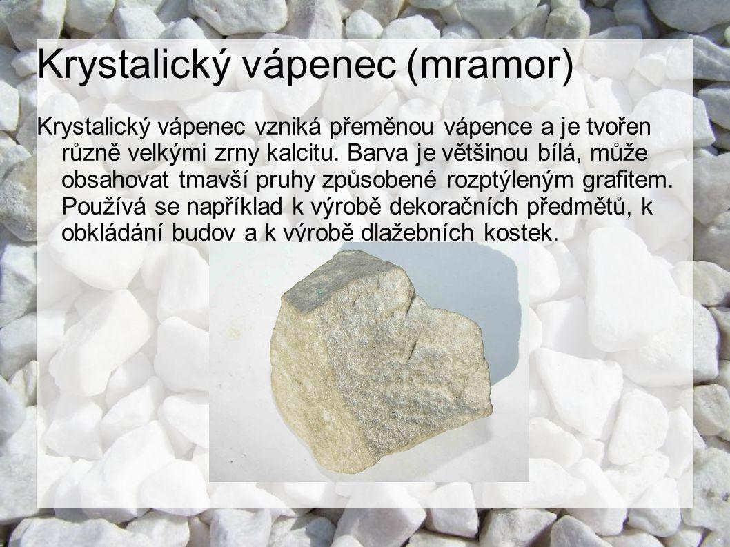 Krystalický vápenec (mramor) Krystalický vápenec vzniká přeměnou vápence a je tvořen různě velkými zrny kalcitu. Barva je většinou bílá, může obsahova
