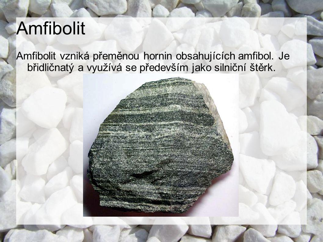 Amfibolit Amfibolit vzniká přeměnou hornin obsahujících amfibol. Je břidličnatý a využívá se především jako silniční štěrk.