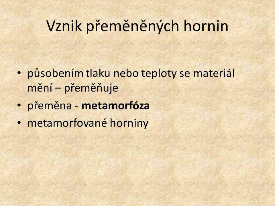 Vznik přeměněných hornin působením tlaku nebo teploty se materiál mění – přeměňuje přeměna - metamorfóza metamorfované horniny