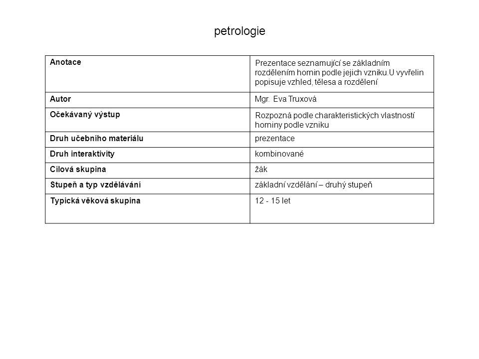 AnotacePrezentace seznamující se základním rozdělením hornin podle jejich vzniku.U vyvřelin popisuje vzhled, tělesa a rozdělení AutorMgr. Eva Truxová