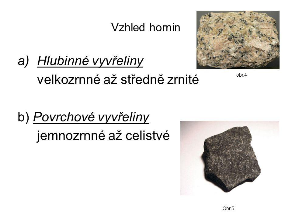 Vzhled hornin a)Hlubinné vyvřeliny velkozrnné až středně zrnité b) Povrchové vyvřeliny jemnozrnné až celistvé obr.4 Obr.5