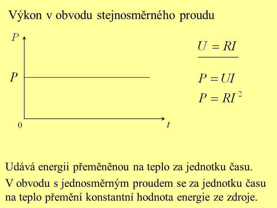 Výkon v obvodu stejnosměrného proudu Udává energii přeměněnou na teplo za jednotku času.