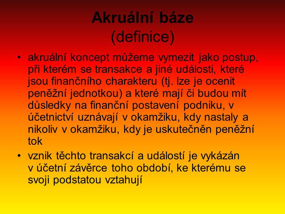 Akruální báze (definice) akruální koncept můžeme vymezit jako postup, při kterém se transakce a jiné události, které jsou finančního charakteru (tj. l