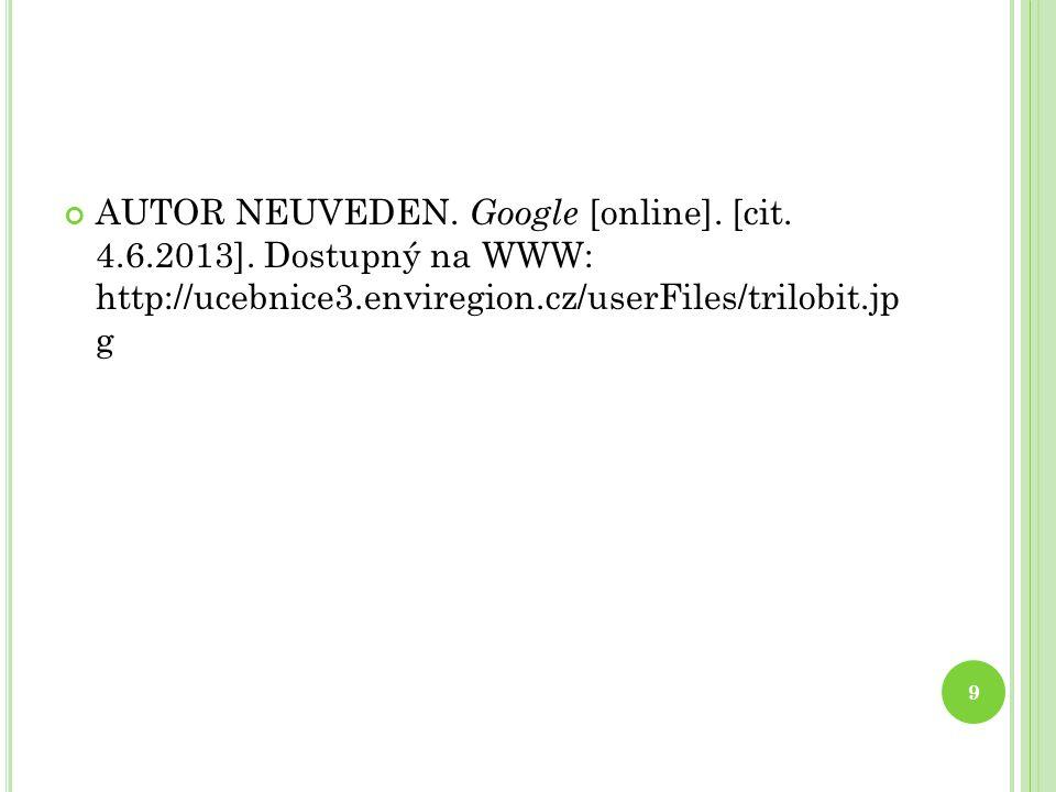 AUTOR NEUVEDEN. Google [online]. [cit. 4.6.2013]. Dostupný na WWW: http://ucebnice3.enviregion.cz/userFiles/trilobit.jp g 9