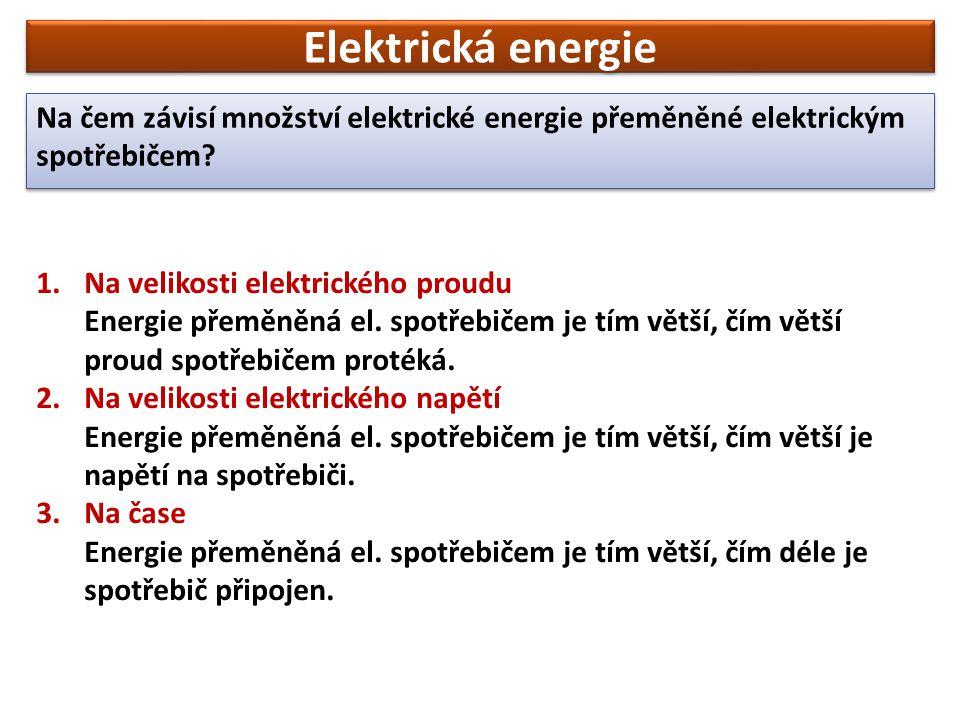 Elektrická energie Na čem závisí množství elektrické energie přeměněné elektrickým spotřebičem.