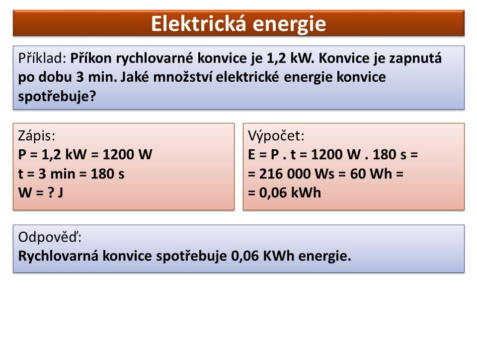 Elektrická energie Příklad: Příkon rychlovarné konvice je 1,2 kW.