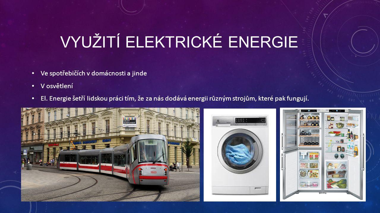 VYUŽITÍ ELEKTRICKÉ ENERGIE Ve spotřebičích v domácnosti a jinde V osvětlení El. Energie šetří lidskou práci tím, že za nás dodává energii různým stroj
