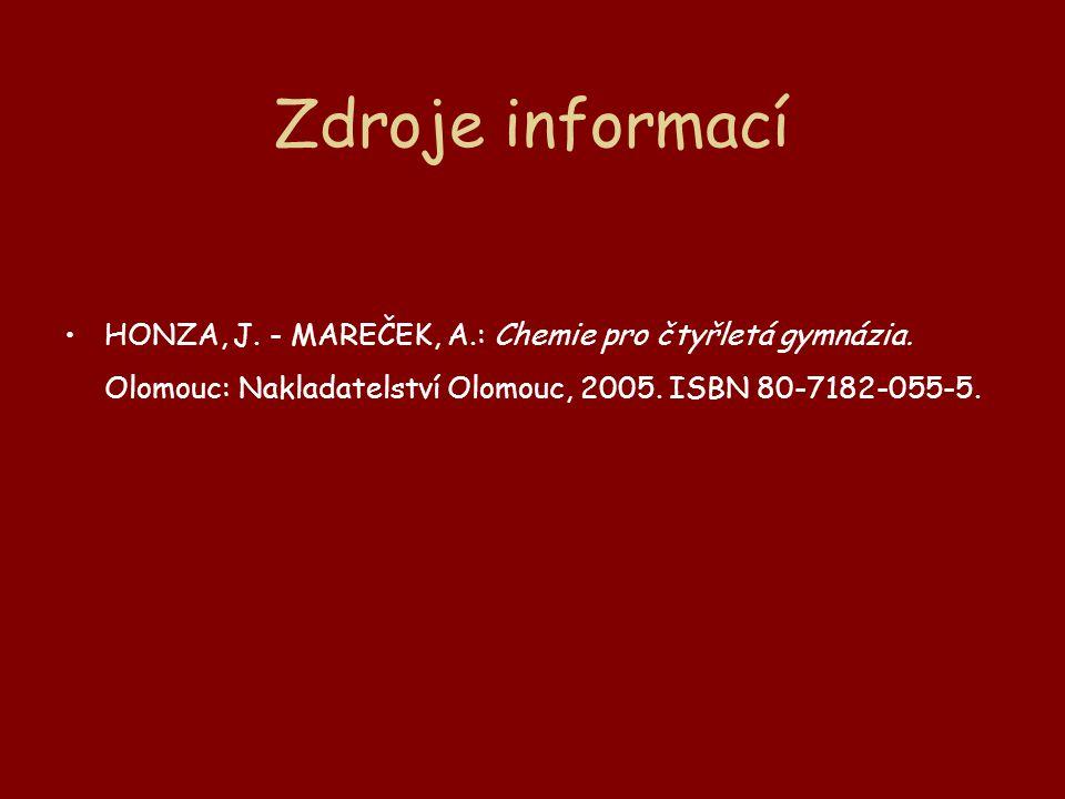 Zdroje informací HONZA, J. - MAREČEK, A.: Chemie pro čtyřletá gymnázia. Olomouc: Nakladatelství Olomouc, 2005. ISBN 80-7182-055-5.