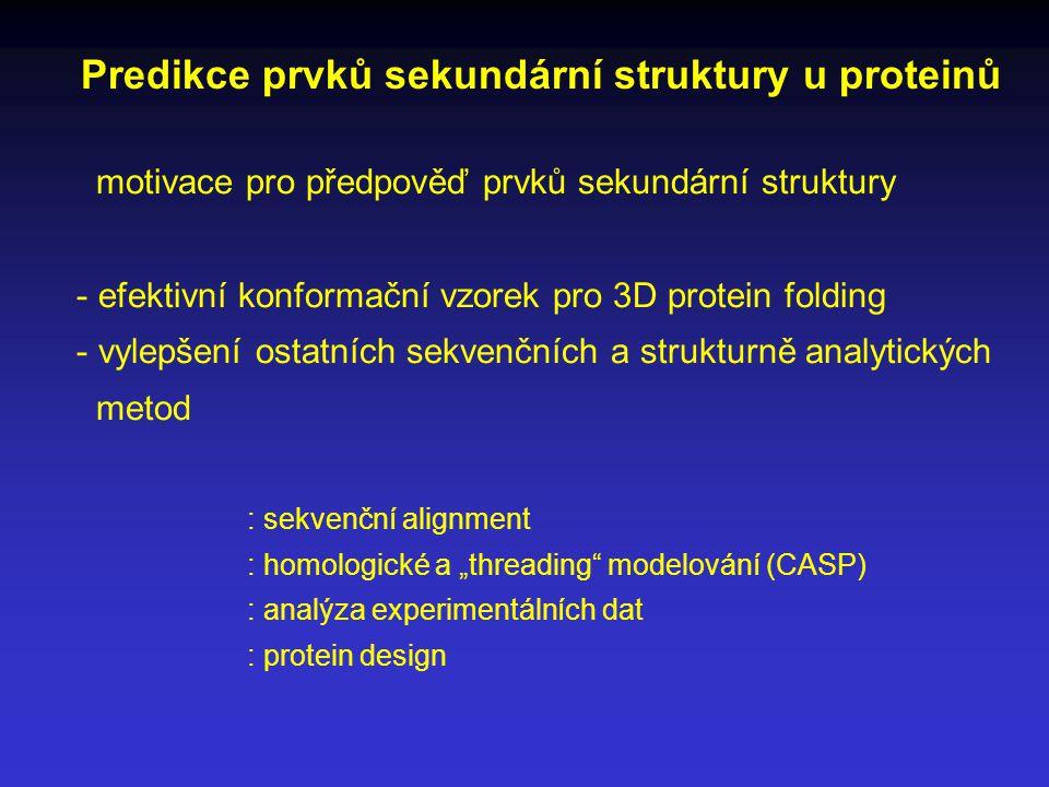 """Predikce prvků sekundární struktury u proteinů motivace pro předpověď prvků sekundární struktury - efektivní konformační vzorek pro 3D protein folding - vylepšení ostatních sekvenčních a strukturně analytických metod : sekvenční alignment : homologické a """"threading modelování (CASP) : analýza experimentálních dat : protein design"""