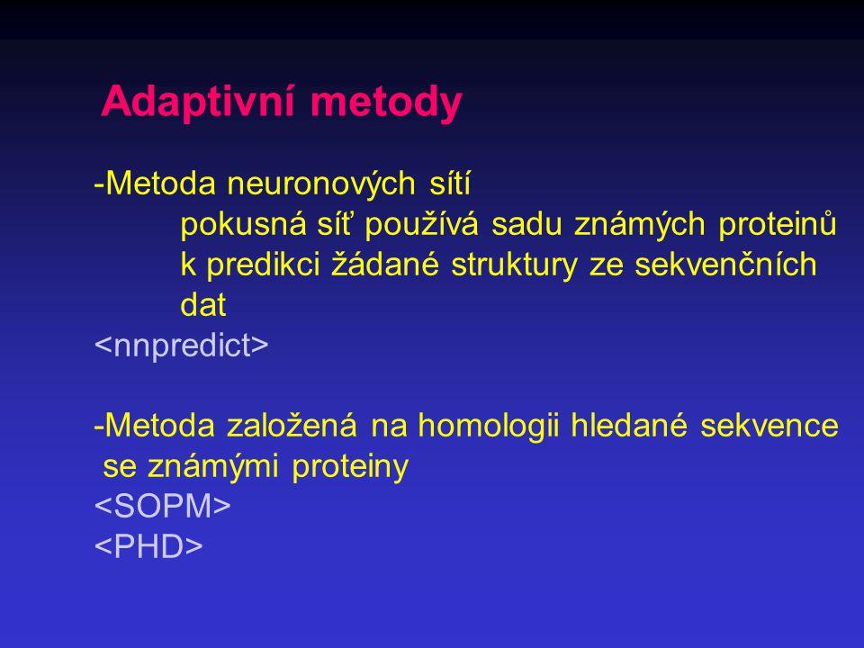 Adaptivní metody -Metoda neuronových sítí pokusná síť používá sadu známých proteinů k predikci žádané struktury ze sekvenčních dat -Metoda založená na homologii hledané sekvence se známými proteiny