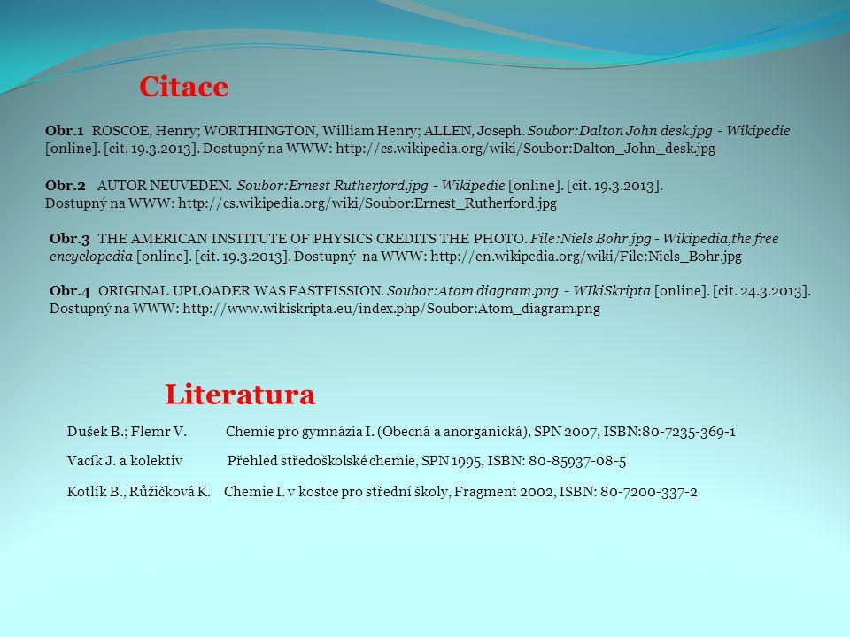 Citace Obr.1 ROSCOE, Henry; WORTHINGTON, William Henry; ALLEN, Joseph. Soubor:Dalton John desk.jpg - Wikipedie [online]. [cit. 19.3.2013]. Dostupný na
