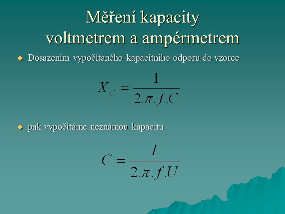 Měření kapacity voltmetrem a ampérmetrem  Dosazením vypočítaného kapacitního odporu do vzorce  pak vypočítáme neznámou kapacitu