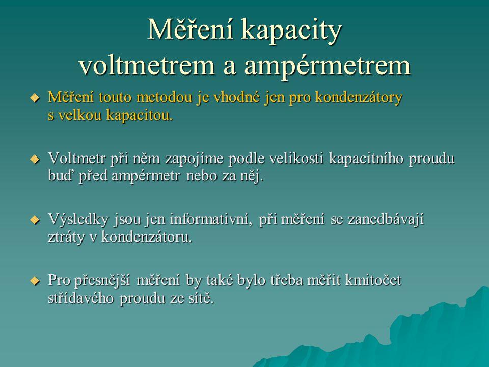 Měření kapacity voltmetrem a ampérmetrem  Měření touto metodou je vhodné jen pro kondenzátory s velkou kapacitou.
