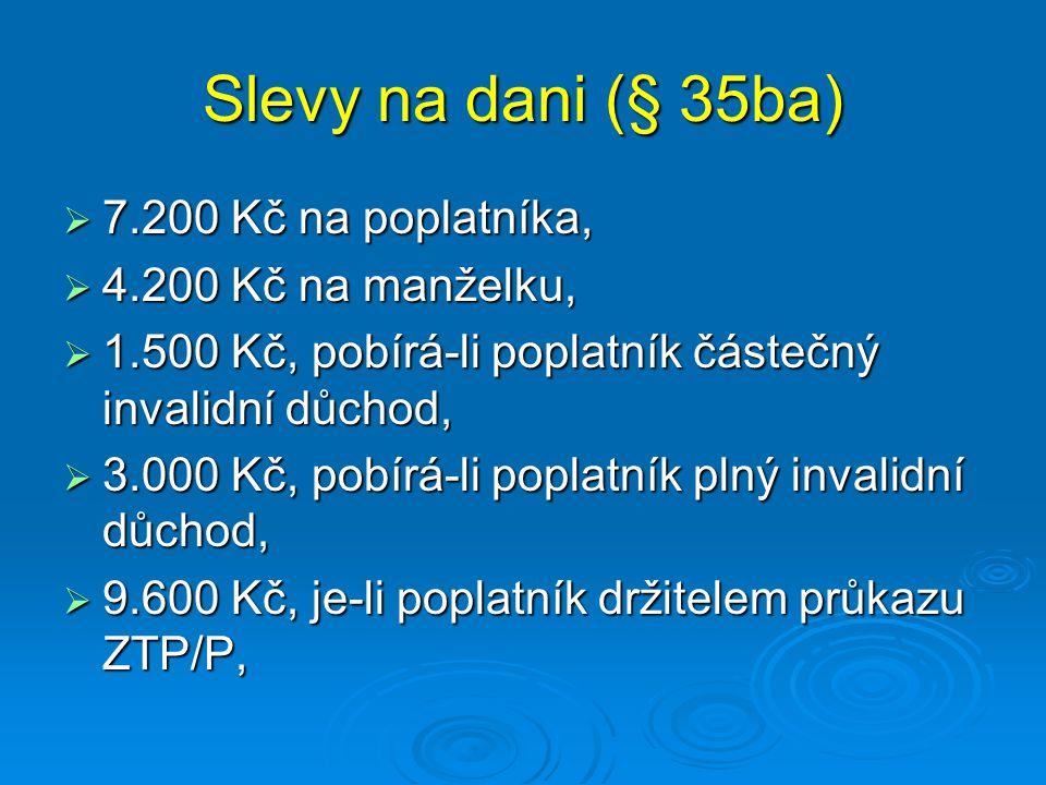 Slevy na dani (§ 35ba)  7.200 Kč na poplatníka,  4.200 Kč na manželku,  1.500 Kč, pobírá-li poplatník částečný invalidní důchod,  3.000 Kč, pobírá