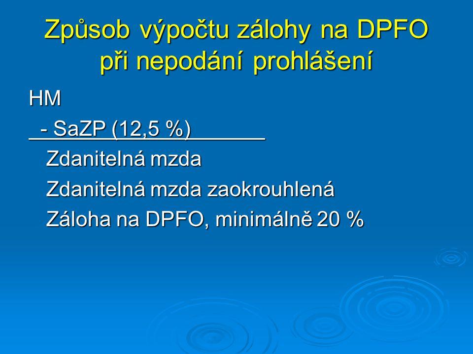 Způsob výpočtu zálohy na DPFO při nepodání prohlášení HM - SaZP (12,5 %) - SaZP (12,5 %) Zdanitelná mzda Zdanitelná mzda zaokrouhlená Záloha na DPFO,