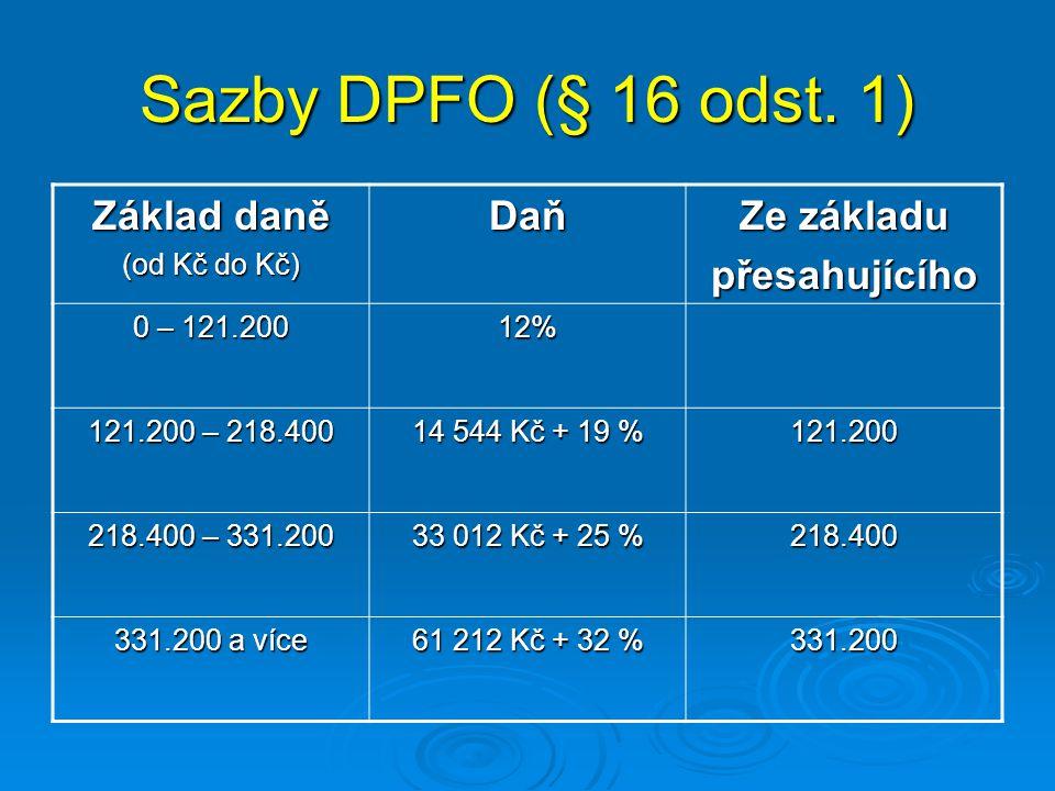 Sazby DPFO (§ 16 odst. 1) Základ daně (od Kč do Kč) Daň Ze základu přesahujícího 0 – 121.200 12% 121.200 – 218.400 14 544 Kč + 19 % 121.200 218.400 –
