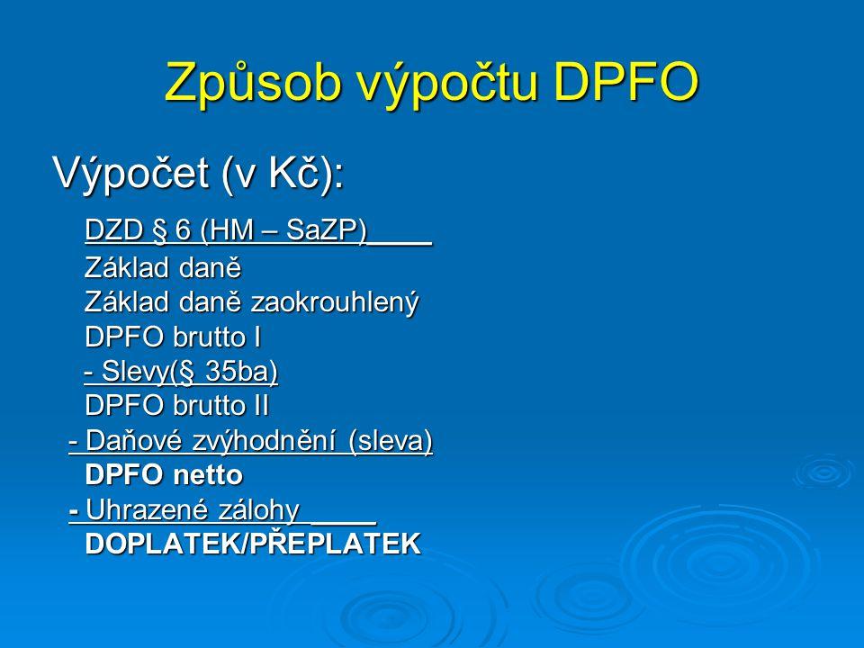 Způsob výpočtu DPFO Výpočet (v Kč): DZD § 6 (HM – SaZP)____ Základ daně Základ daně Základ daně zaokrouhlený DPFO brutto I - Slevy(§ 35ba) - Slevy(§ 3