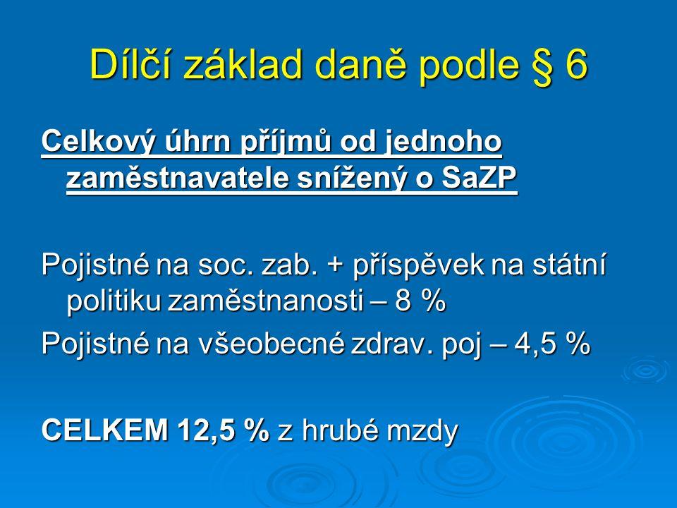 Příklad 2 – výpočet záloh na DPFO - pokračování Výpočet (v Kč): HM 25.000 - SaZP (12,5 %)3.125 - SaZP (12,5 %)3.125 Zdanitelná mzda21.875 Zdanitelná mzda zaokrouhlená21.900 Záloha na DPFO podle § 38h odst.