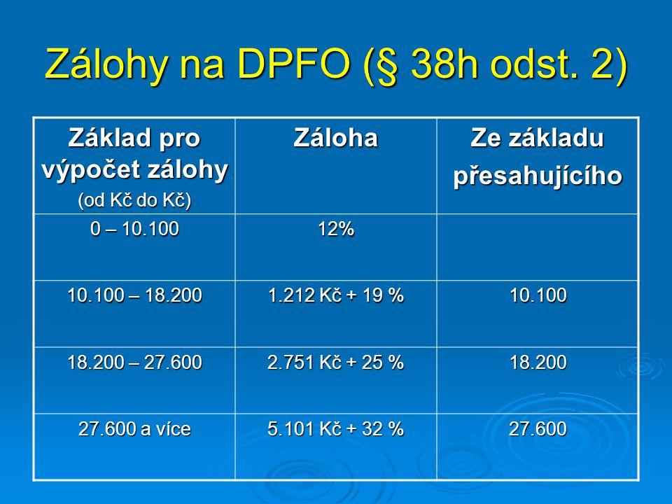 Zálohy na DPFO (§ 38h odst. 2) Základ pro výpočet zálohy (od Kč do Kč) Záloha Ze základu přesahujícího 0 – 10.100 12% 10.100 – 18.200 1.212 Kč + 19 %