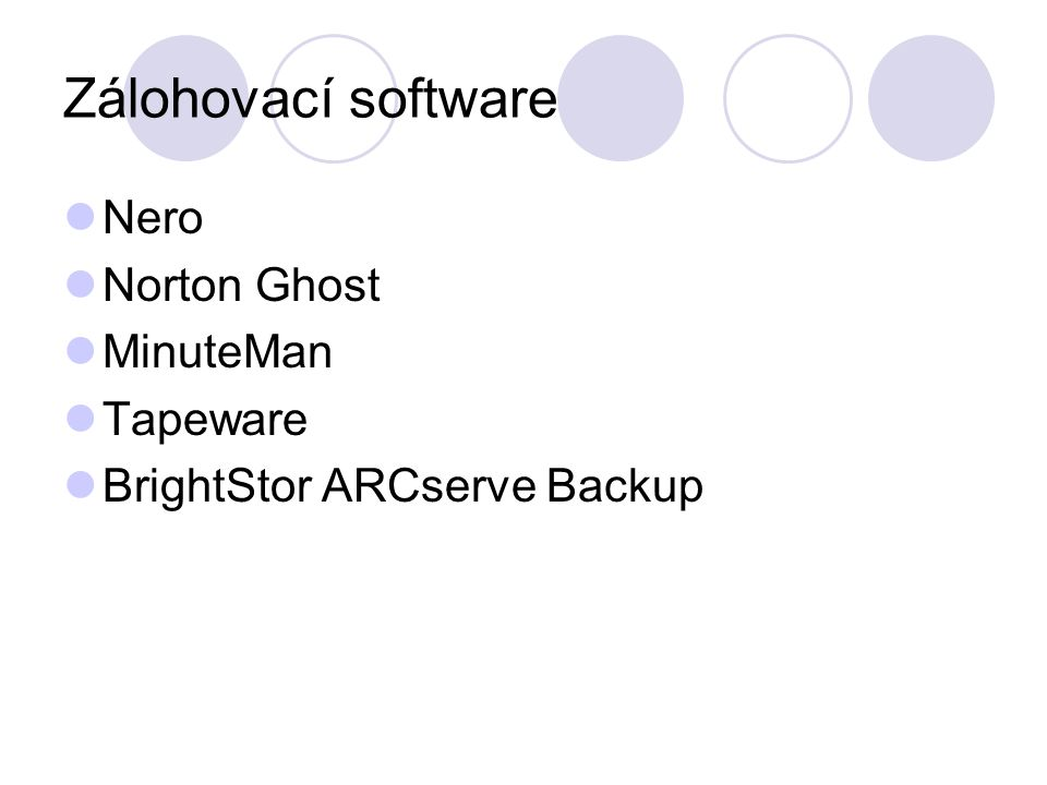 Zálohovací software Nero Norton Ghost MinuteMan Tapeware BrightStor ARCserve Backup