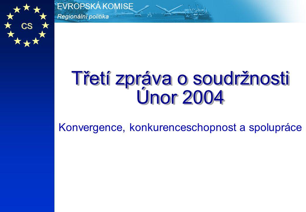 CS Regionální politika EVROPSKÁ KOMISE Třetí zpráva o soudržnosti Únor 2004 Konvergence, konkurenceschopnost a spolupráce