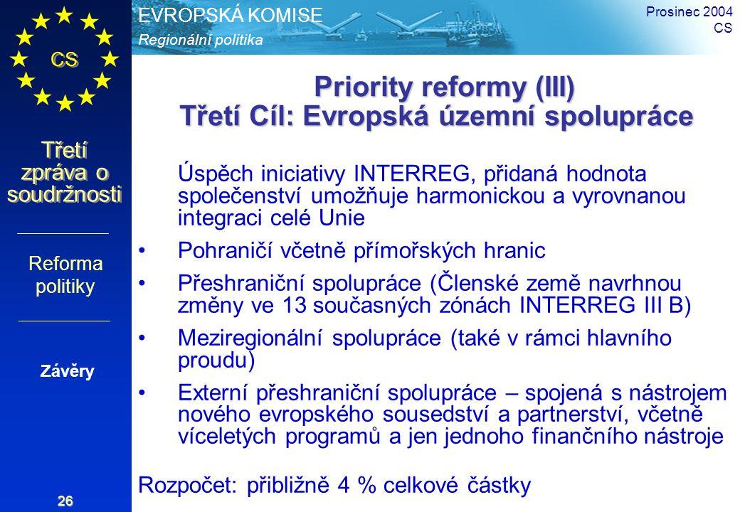 Regionální politika EVROPSKÁ KOMISE CS Třetí zpráva o soudržnosti Prosinec 2004 CS 26 Priority reformy (III) Třetí Cíl: Evropská územní spolupráce Pri