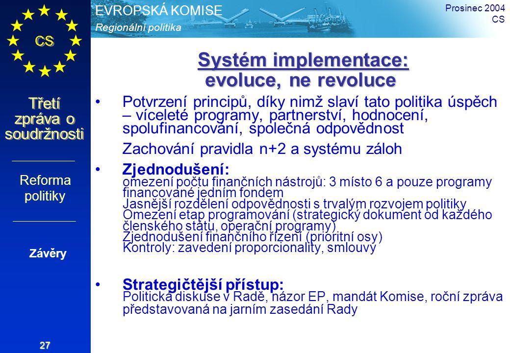 Regionální politika EVROPSKÁ KOMISE CS Třetí zpráva o soudržnosti Prosinec 2004 CS 27 Systém implementace: evoluce, ne revoluce Systém implementace: e