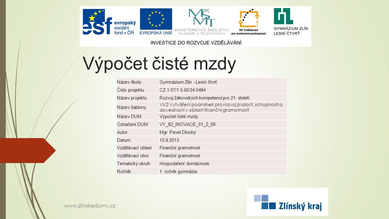 Výpočet čisté mzdy www.zlinskedumy.cz Název školyGymnázium Zlín - Lesní čtvrť Číslo projektuCZ.1.07/1.5.00/34.0484 Název projektuRozvoj žákovských kompetencí pro 21.