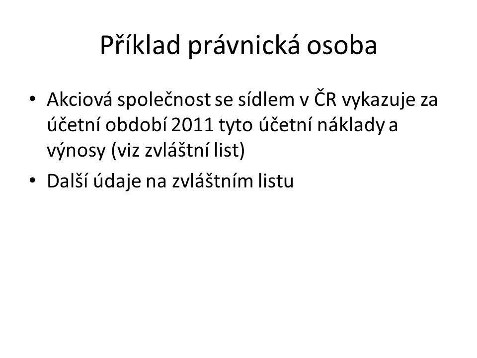 Příklad právnická osoba Akciová společnost se sídlem v ČR vykazuje za účetní období 2011 tyto účetní náklady a výnosy (viz zvláštní list) Další údaje na zvláštním listu