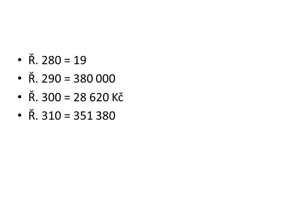 Ř. 280 = 19 Ř. 290 = 380 000 Ř. 300 = 28 620 Kč Ř. 310 = 351 380