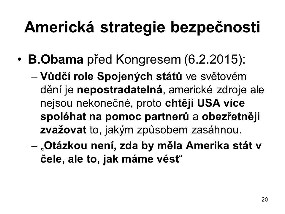 20 Americká strategie bezpečnosti B.Obama před Kongresem (6.2.2015): –Vůdčí role Spojených států ve světovém dění je nepostradatelná, americké zdroje