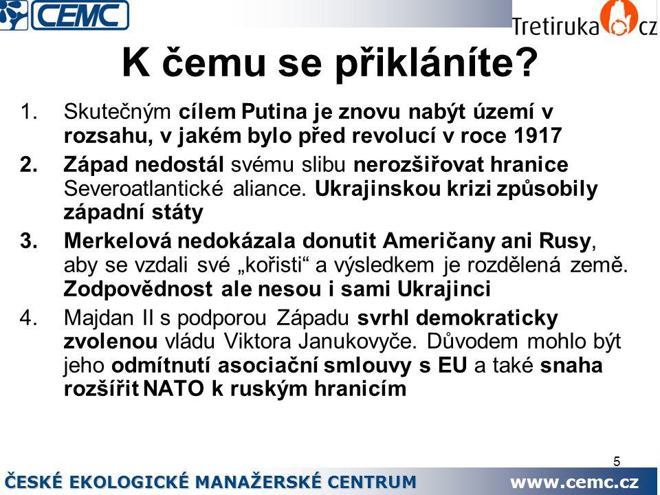 5 K čemu se přikláníte? 1.Skutečným cílem Putina je znovu nabýt území v rozsahu, v jakém bylo před revolucí v roce 1917 2.Západ nedostál svému slibu n